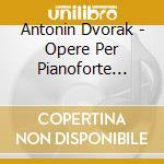 Opere per pianoforte (integrale) cd musicale di Antonin Dvorak