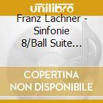 Sinfonia n.8 op.100, ball-suite op.170 cd musicale di Lachner franz paul