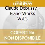 Piano works vol.3 cd musicale di DEBUSSY