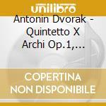 Dvorak Antonin - Quintetto X Archi Op.1, Op.97 cd musicale di DVORAK