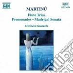 Martinu Bohuslav - Trio X Fl, Vlc E Pf, Trio X Fl, Vl E Pf, Promenades X Fl, Vl E Clav, Madrigal So cd musicale di Bohuslav Martinu