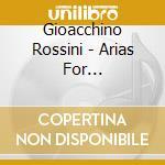Rossini - Arie X M-sop Da L'italiana In Algeri, Semiramide, Tancredi, Maometto Ii, La Donn cd musicale di ROSSINI