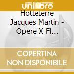 Hotteterre Jacques Martin - Opere X Fl Vol.2: Secondo Libro, Preludio In Sol Min cd musicale di HOTTETERRE