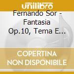 Sor Fernando - Fantasia Op.10, Tema E Minuetti Op.11, Fantasia Op.12 cd musicale di SOR
