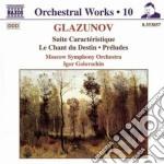 Glazunov Alexander Kostantinovich - Opere X Orchestra Vol.10: Suite Caracteristique, Le Chant Du Destin, Preludi Nn. cd musicale di Glazunov alexander k