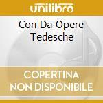 Cori Da Opere Tedesche cd musicale di ARTISTI VARI