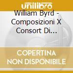 William Byrd - Composizioni X Consort Di Viole, Voce Etastiere cd musicale di William Byrd