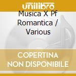 Musica X Pf Romantica cd musicale di Artisti Vari