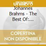 Brahms Johannes - The Best Of: Ouverture Accademica, Intermezzo Op.117, Danze Ungheresi N.1 E N.5, cd musicale di ARTISTI VARI
