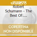 Schumann Robert - The Best Of: Concerto X Pf, Manfred, Sinfonia N.1, Carnaval, Traumerei, Sinfonia cd musicale di ARTISTI VARI