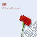 Beethoven Ludwig Van - Chill With Beethoven cd musicale di Beethoven ludwig van