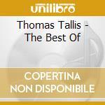 Thomas Tallis - The Best Of cd musicale di Thomas Tallis