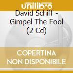 Gimpel the fool cd musicale di David Schiff