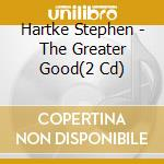 The greater good cd musicale di Stephen Hartke