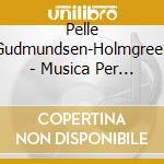 Pelle Gudmunsen-holmgreen - Musica Per Strumenti E Voci cd musicale di GUDMUNSEN-HOLMGREEN