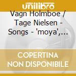 Holmboe Vagn / Nielsen Tage - Songs - 'moya', 7 Japanese Songs  - Kirkeskov Dorte  Pf/peder Severin, Tenore cd musicale