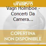 Concerti da camera (integrale) vol.2: co cd musicale di Vagn Holmboe