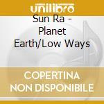 Planet earth/low ways cd musicale di Ra Sun