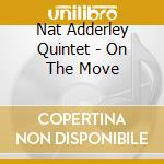 On the move - adderley nat cd musicale di Nat adderley quintet