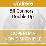 Double up - connors bill cd musicale di Bill Connors