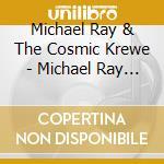 Michael Ray & The Cosmic Krewe - Michael Ray & The Cosmic Krewe cd musicale di Michael ray & the cosmic krewe