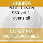 Public theater 1980 vol.1 - evans gil cd musicale di Gil Evans