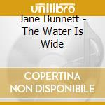 The water is wide - pullen don cd musicale di Bunnett Jane