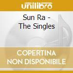 Sun Ra - The Singles cd musicale di Ra Sun