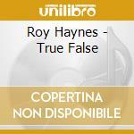 Roy Haynes - True False cd musicale di Roy Haynes