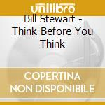 Think before you think - cd musicale di Stewart Bill