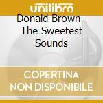 Donald Brown - The Sweetest Sounds cd musicale di Brown Donald