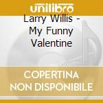 My funny valentine - willis larry cd musicale di Willis Larry