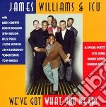 James Williams & Icu - We'Ve Got What You Need cd musicale di James williams & icu