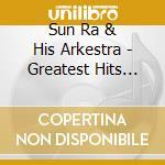 Sun Ra & His Arkestra - Greatest Hits Easy Liste. cd musicale di Sun ra & his arkestra