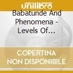 Babatunde Lea And Phenomena - Levels Of Conciousness cd musicale di Babatunde lea and ph
