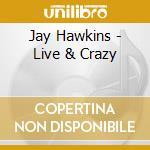 Live and crazy cd musicale di Hawkins screamin' jay
