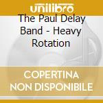The Paul Delay Band - Heavy Rotation cd musicale di Delay Paul