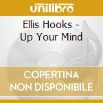 Ellis Hooks - Up Your Mind cd musicale di Ellis Hooks