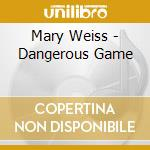 Dangerous game cd musicale di Mary Weiss