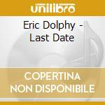 Eric Dolphy - Last Date cd musicale di Eric Dolphy