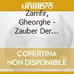 Zamfir, Gheorghe - Zauber Der Panfloete cd musicale di Georges Zamfir