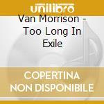 TOO LONG IN EXILE cd musicale di MORRISON VAN