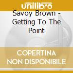 Getting to the point cd musicale di Savoy Brown