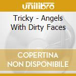 ANGELS WITH DIRTY FACES cd musicale di TRICKY