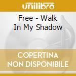 WALK IN MY SHADOW cd musicale di FREE