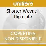 HIGH LIFE cd musicale di SHORTER WAYNE