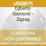 Egberto Gismonti - Zigzag cd musicale di Egberto Gismonti