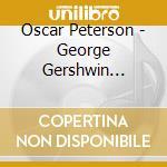 Oscar Peterson - Gershwin Songbook cd musicale di PETERSON OSCAR