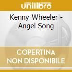 Kenny Wheeler - Angel Song cd musicale di WHEELER/KONITZ/HOLLAND.FRISELL