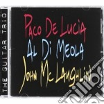 Paco De Lucia / Al Di Meola / John McLaughlin  - The Guitar Trio cd musicale di DE LUCIA P. DI MEOLA A. MCLAUG